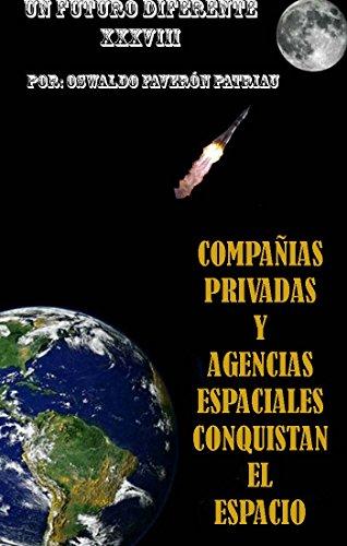 Compañías Privadas Conquistan el Espacio (Un Futuro Diferente nº 38) por Oswaldo Enrique Faverón Patriau