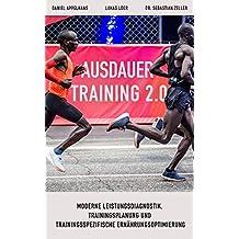 Ausdauertraining 2.0: Moderne Leistungsdiagnostik, Trainingsplanung und trainingsspezifische Ernährungsoptimierung