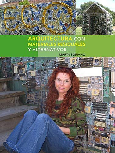 Arquitectura con materiales residuales y alternativos: Guías detalladas para la autoconstrucción con residuos por Marta Soriano