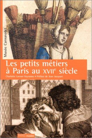 Les petits métiers à Paris au XVIIe siècle par Charlotte Lacour-Veyranne