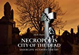 Necropolis City of the Dead: Undercliffe Victorian Cemetery