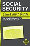 Social Security: QuickStart Guide - The Simplified Beginner's Guide to Social Security (Social Security, Social Security Simplified, Social Security Disability Book 1)