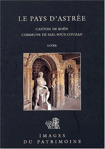 Le Pays d'Astrée : Canton de Boën, commune de Sail-sous-Couzan, Loire
