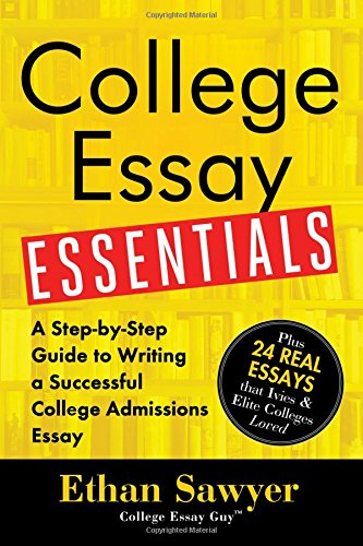 College Essay Essentials: A Step-By-Step Guide to Writing a Successful College Admissions Essay por Ethan Sawyer
