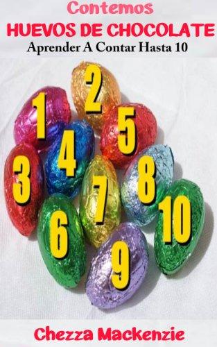 Contemos Huevos de Chocolate: Aprender A Contar Hasta 10 por Chezza Mackenzie