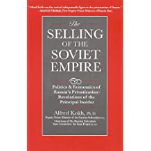 Selling of the Soviet Empire: Politics and Economics of Russia's Privatization, Revelations of the Principal Insider