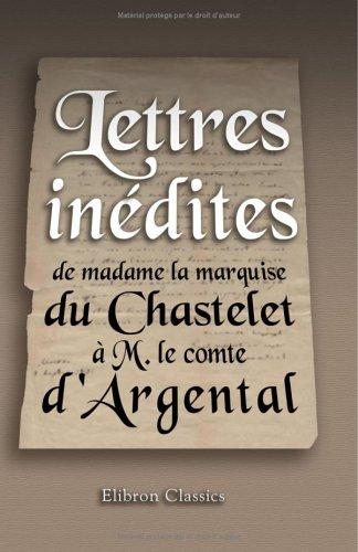 lettres-inedites-de-madame-la-marquise-du-chastelet-a-m-le-comte-dargental-auxquelles-on-a-joint-une