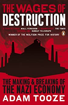 The Wages of Destruction: The Making and Breaking of the Nazi Economy von [Tooze, Adam]