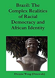 Brazil: The Complex Realities of Racial Democracy and African Identity (English Edition)
