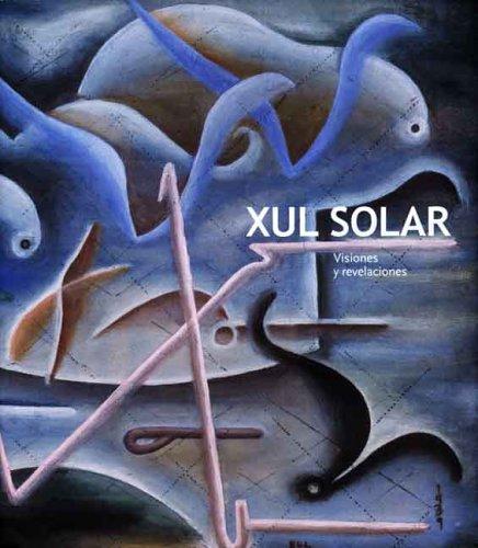 Xul Solar: Visiones y Revelaciones: Visions and Revelations