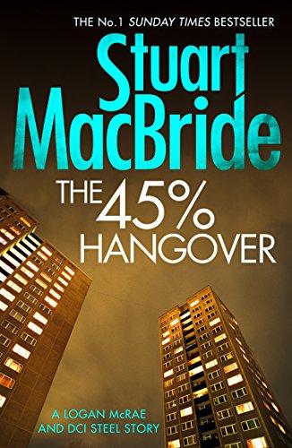 The 45% Hangover [A Logan and Steel novella] (Logan McRae Book 9) (English Edition) par Stuart MacBride