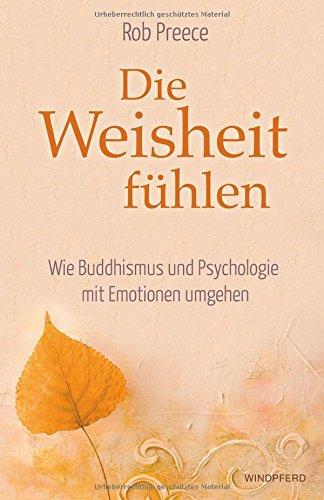 Die Weisheit fühlen: Wie Buddhismus und Psychologie mit Emotionen umgehen