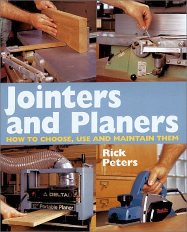 Jointers And Planers: How To Choose, Use And Maintain Them