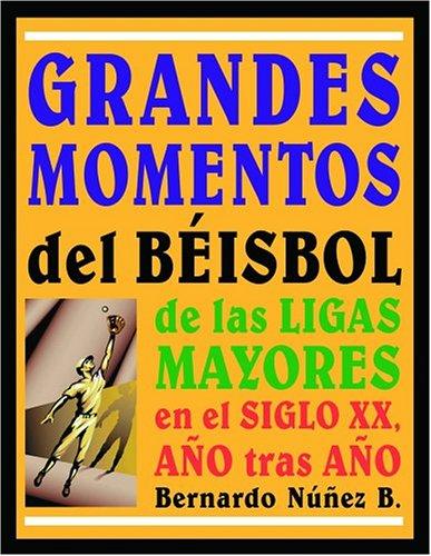 Grandes Momentos Del Beisbol De Las Ligas Mayores En El Siglo XX, Ano Tras Ano por Nunez B. Bernardo