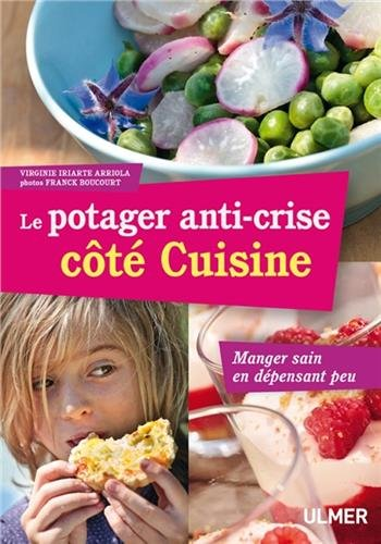 Le potager anti-crise côté Cuisine : Manger sain en dépensant peu par Virginie Iriarte Arriola