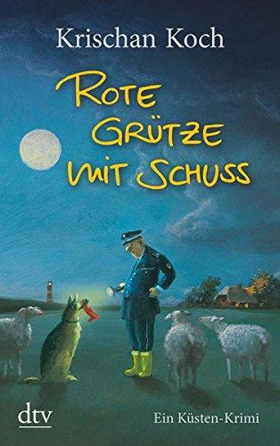 Rote Grütze mit Schuss: Ein Küsten-Krimi (Thies Detlefsen & Nicole Stappenbek, Band 21433)