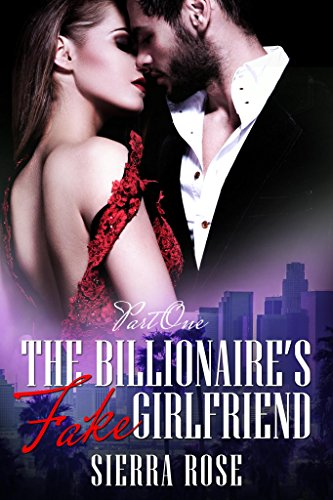 The Billionaire's Fake Girlfriend - Part 1 (The Billionaire Saga)