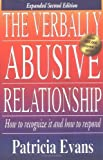The Verbally Abusive Relationship: How to Recognize it and How to Respond: Written by Patricia Evans, 2002 Edition, (2nd edition) Publisher: Adams Media Corporation [Paperback]