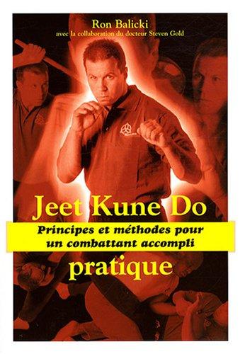 Jeet Kune Do pratique : Principes et méthodes pour un combattant accompli par Ron Balicki