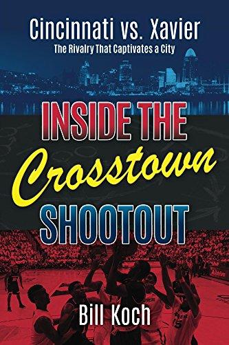 Inside the Crosstown Shootout: Cincinnati vs. Xavier: The Rivalry That Captivates a City (English Edition) por Bill Koch