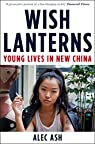 Wish Lanterns : Young Lives in New China par Ash