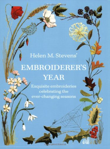 Helen M. Stevens' Embroiderers Year: Exquisite Embroideries Celebrating the Ever-changing Seasons