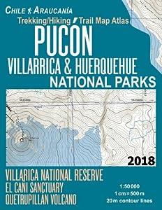 pucon: Pucon Trekking/Hiking Trail Map Atlas Villarrica & Huerquehue National Parks Chi...
