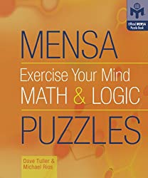 Mensa Exercise Your Mind Math and Logic Puzzles (Official Mensa Puzzle Book)