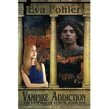 Vampire Addiction: the Vampires of Athens, Book One (Volume 1) by Eva Pohler (2014-12-26)