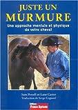 Juste un murmure - Une approche mentale et physique de votre cheval