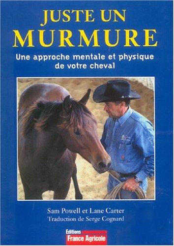 Juste un murmure : Une approche mentale et physique de votre cheval par Sam Powell