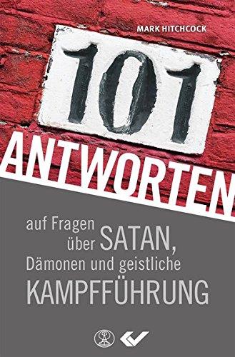 101 Antworten auf Fragen über Satan, Dämonen und geistliche Kampfführung
