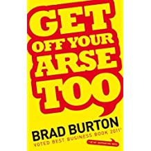 Get Off Your Arse Too by Brad Burton ( 2011 ) Paperback