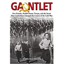 Gauntlet: Five Friends, 20,000 Enemy Troops, and the Secret That Could Have Changed the Course of the Cold War: Five Friends, 24,000 Enemy Troops, and ... That Could Have Changed the Face of Europe