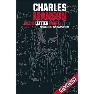 Charles Manson - Meine letzten Worte: Grausame Innenansichten