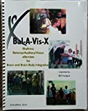 Bal-A-Vis-X: Rhythmic Balance/Auditory/Vision eXercises for Brain and Brain-Body Integration SECOND EDITION
