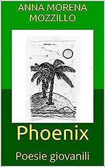 Phoenix - Poesie Giovanili por Anna Morena Mozzillo epub