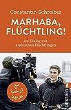 Marhaba, Flüchtling!: Im Dialog mit arabischen Flüchtlingen - Schreiber
