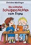 Schulgeschichten /Neue Schulgeschichten vom Franz: Ab 6 Jahre