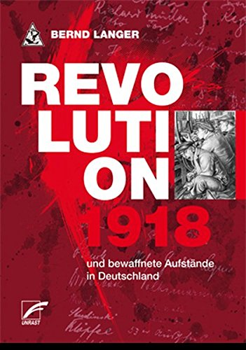 Revolution 1918: und bewaffnete Aufstände in Deutschland