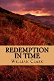 Redemption in Time by William Clark (2014-05-29)