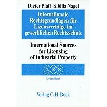 Internationale Rechtsgrundlagen für Lizenzverträge im gewerblichen Rechtsschutz: Teil A: Internationale Rechtsgrundlagen/Part A: International ... und englischer Sprache/in German and English