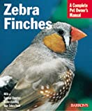 Zebra Finches (Complete Pet Owner's Manual)