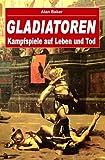 Gladiatoren. Kampfspiele auf Leben und Tod - Alan Baker