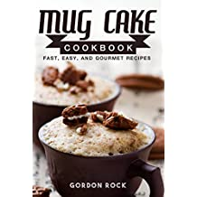 Mug Cake Cookbook: Fast, Easy, and Gourmet Recipes (English Edition)