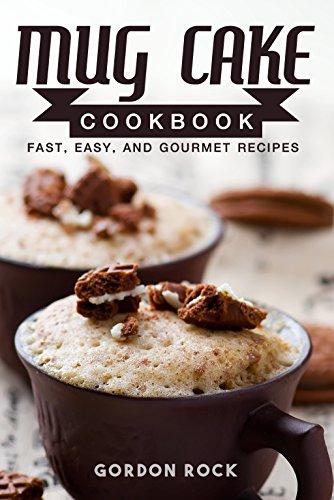 Mug Cake Cookbook: Fast, Easy, and Gourmet Recipes (English Edition)