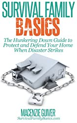 The Hunkering Down Guide to Protect and Defend Your Home When Disaster Strikes (Survival Family Basics - Preppers Survival Handbook Series) (English Edition)