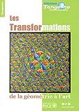 Les transformations - De la géometrie à l'art - Tangente Hors-série n° 35