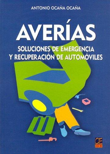 Averias. soluciones de emergencia y recuperacion de automoviles por Antonio Ocaña Ocaña