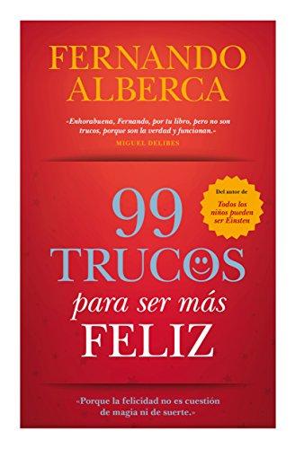 99 Trucos Para Ser Más Feliz (Desarrollo Personal) por Fernando Alberca De Castro